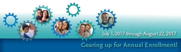 Gearing Up for Annual Enrollment - July 1, 2017 through August 22, 2017